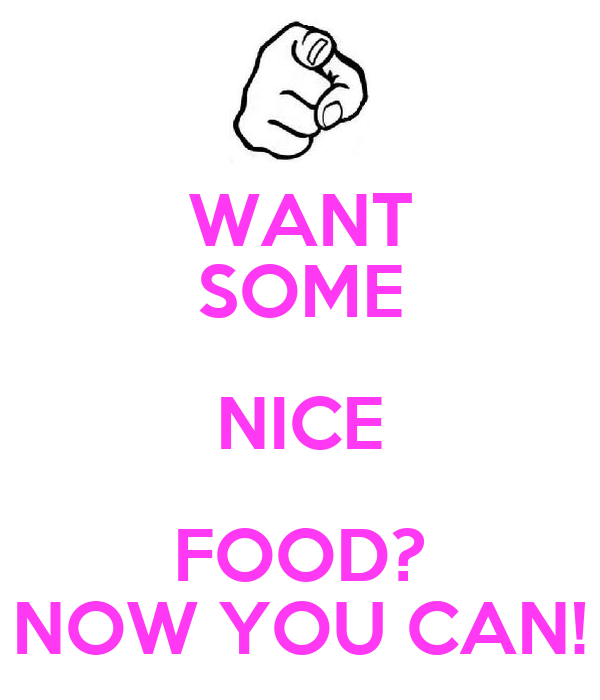 WANT SOME NICE FOOD? NOW YOU CAN!