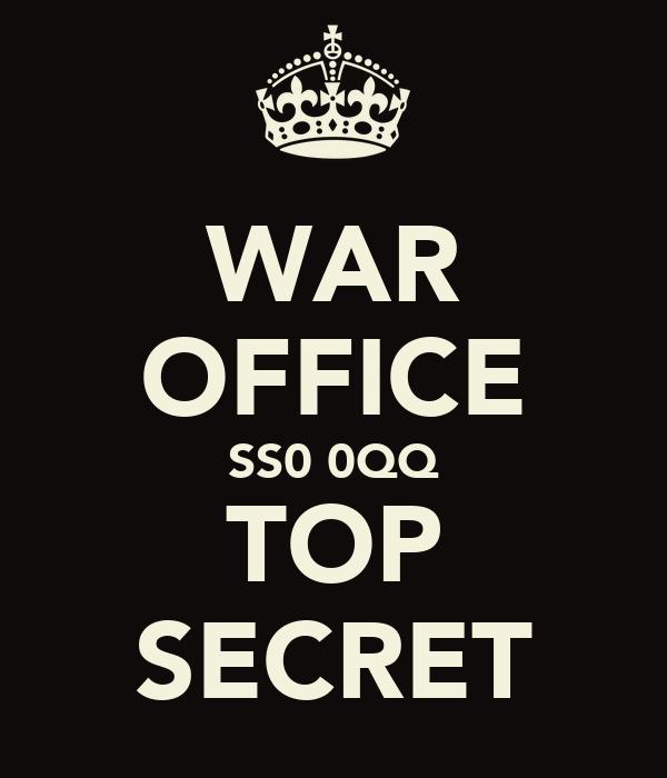 WAR OFFICE SS0 0QQ TOP SECRET