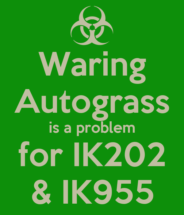 Waring Autograss is a problem for IK202 & IK955