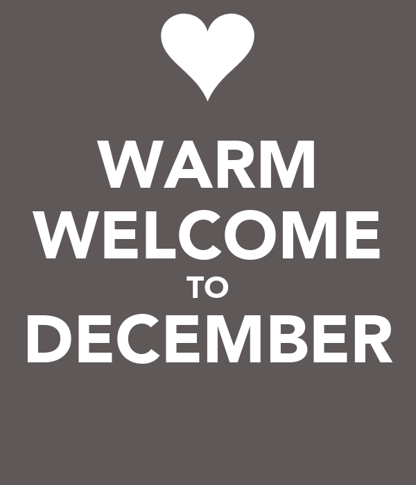WARM WELCOME TO DECEMBER
