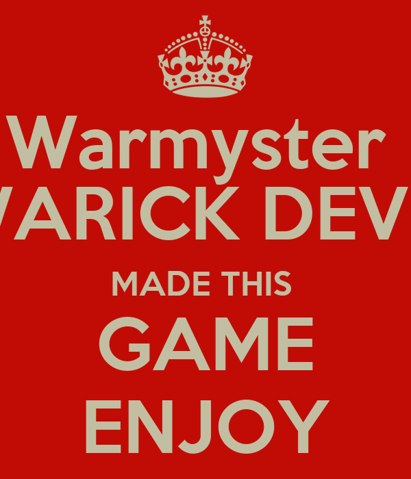 Warmyster  (WARICK DEVIS) MADE THIS  GAME ENJOY