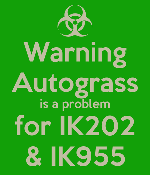Warning Autograss is a problem for IK202 & IK955