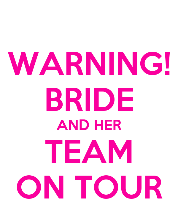 WARNING! BRIDE AND HER TEAM ON TOUR