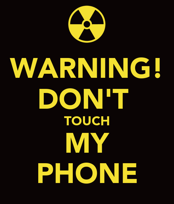 Dont Touch My Phone Wallpaper Zedge: WARNING! DON'T TOUCH MY PHONE Poster
