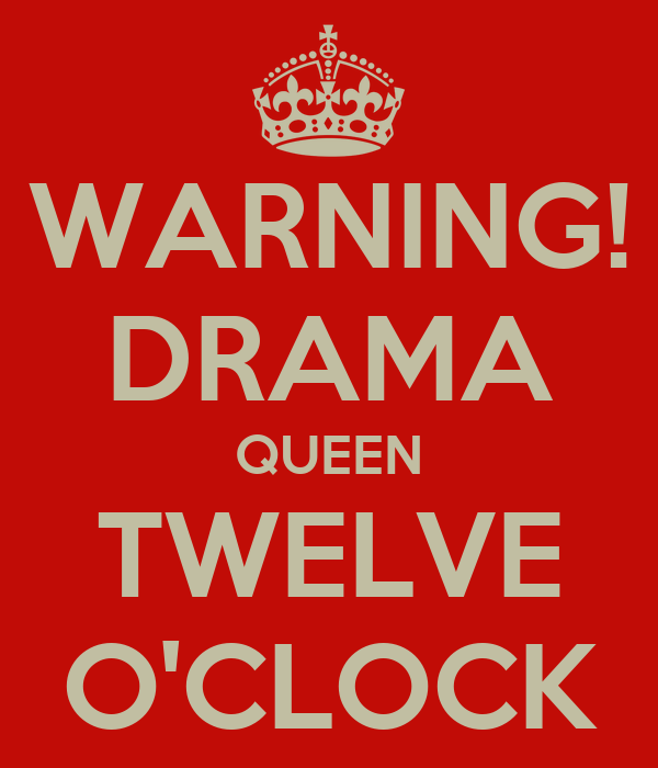 WARNING! DRAMA QUEEN TWELVE O'CLOCK