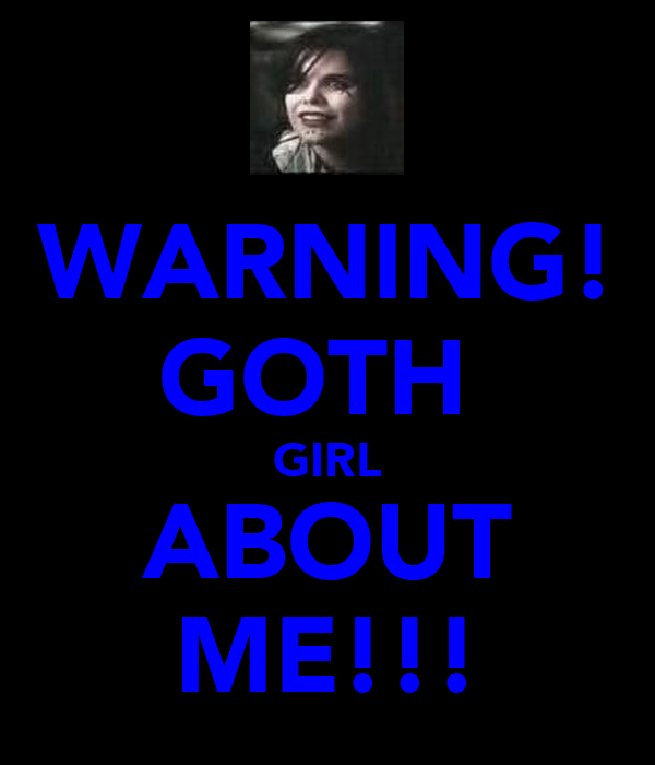 WARNING! GOTH  GIRL ABOUT ME!!!