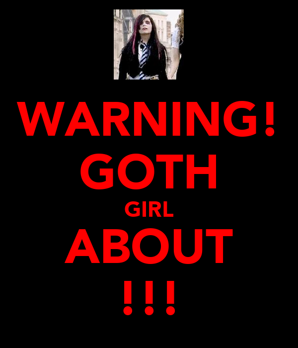 WARNING! GOTH GIRL ABOUT !!!