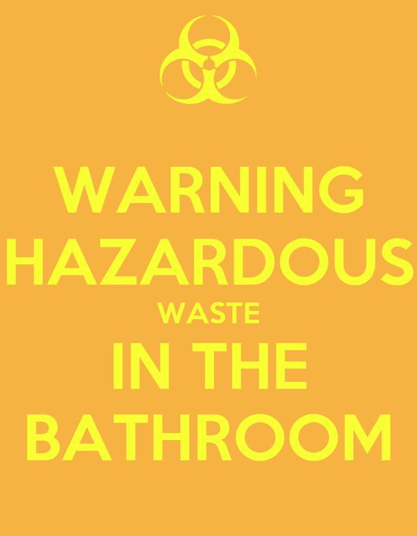 WARNING HAZARDOUS WASTE IN THE BATHROOM