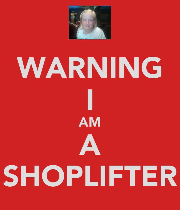 WARNING I AM A SHOPLIFTER