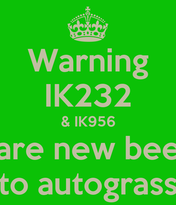 Warning IK232 & IK956 are new bee to autograss