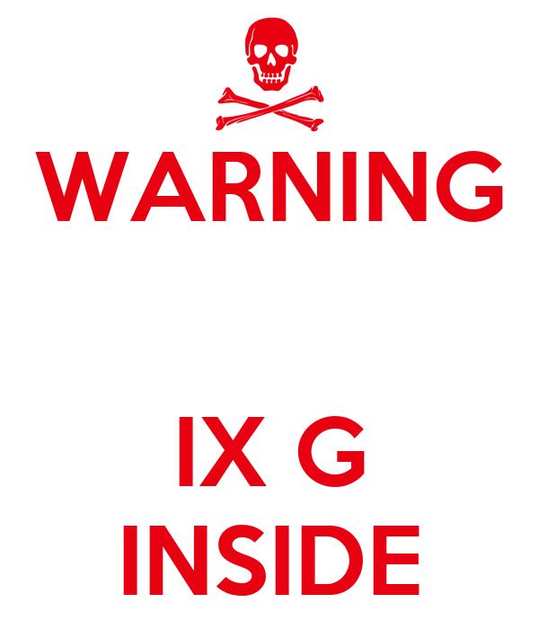 WARNING   IX G INSIDE