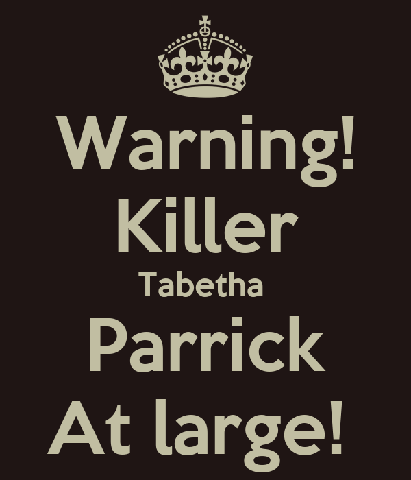 Warning! Killer Tabetha  Parrick At large!