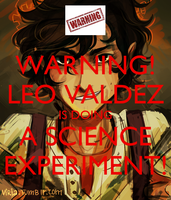 warning leo valdez is doing a science experiment poster coolio