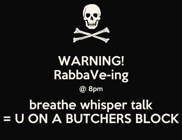WARNING! RabbaVe-ing @ 8pm breathe whisper talk = U ON A BUTCHERS BLOCK