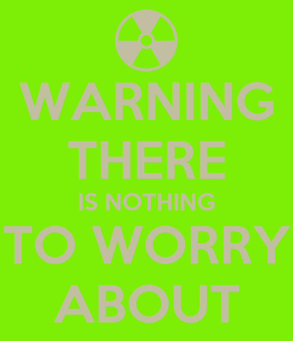 WARNING THERE IS NOTHING TO WORRY ABOUT