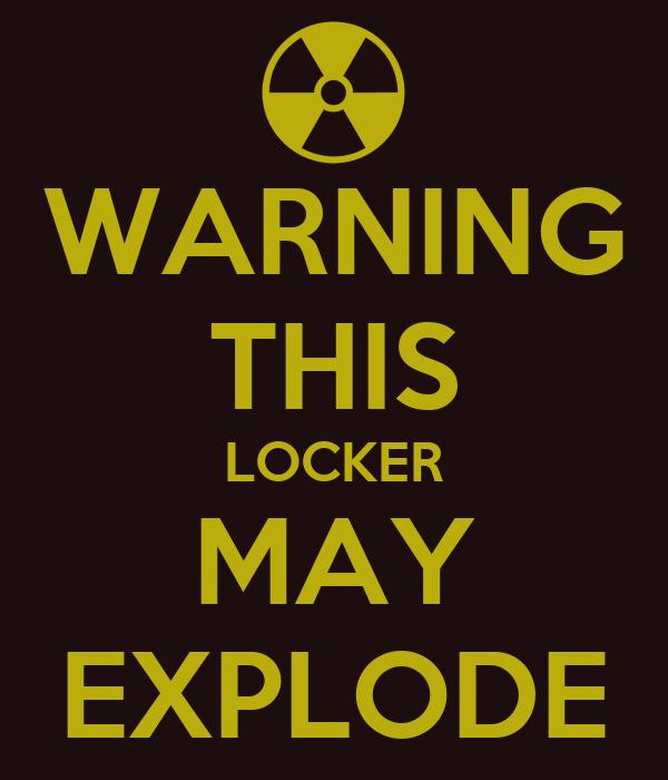 WARNING THIS LOCKER MAY EXPLODE