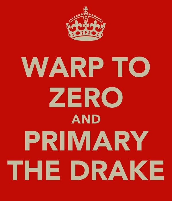 WARP TO ZERO AND PRIMARY THE DRAKE