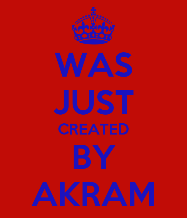 WAS JUST CREATED BY AKRAM