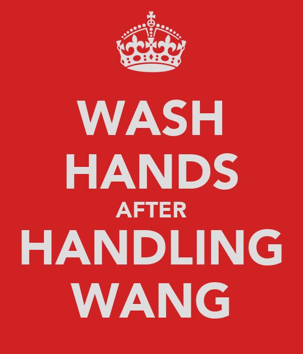 WASH HANDS AFTER HANDLING WANG