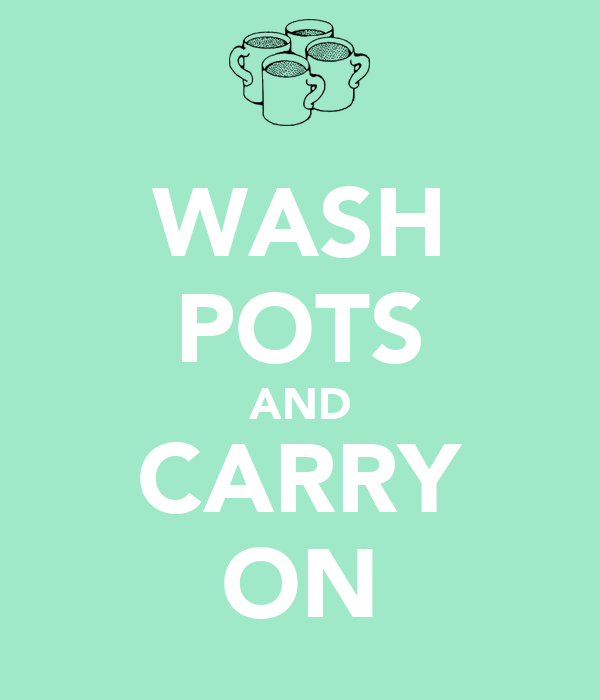 WASH POTS AND CARRY ON