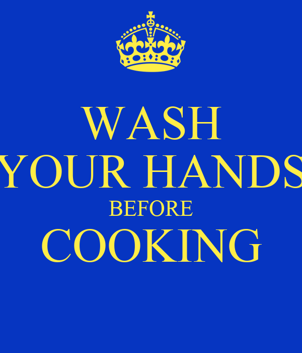 WASH YOUR HANDS BEFORE COOKING