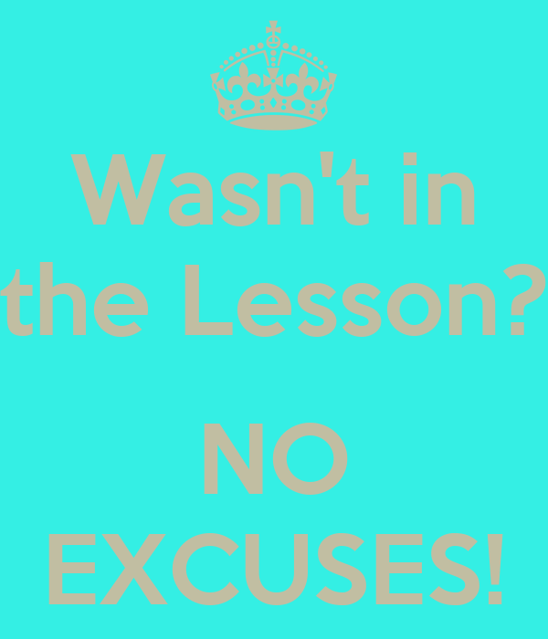 Wasn't in the Lesson?  NO EXCUSES!