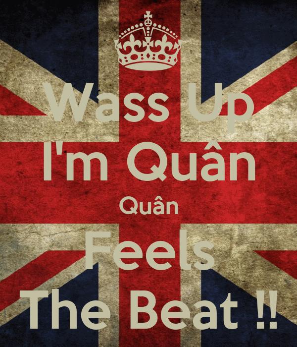 Wass Up I'm Quân Quân Feels The Beat !!