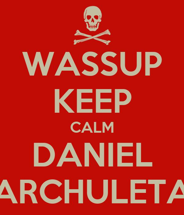 WASSUP KEEP CALM DANIEL ARCHULETA