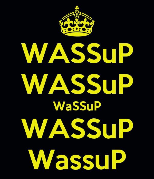 WASSuP WASSuP WaSSuP WASSuP WassuP