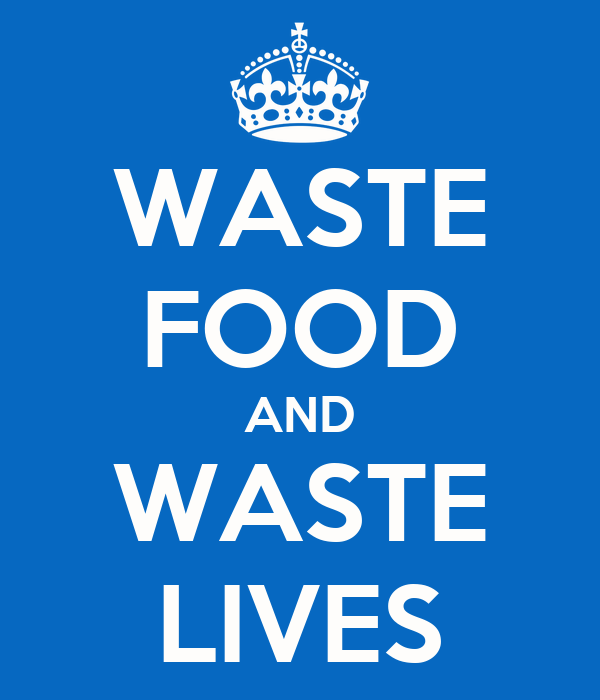 WASTE FOOD AND WASTE LIVES