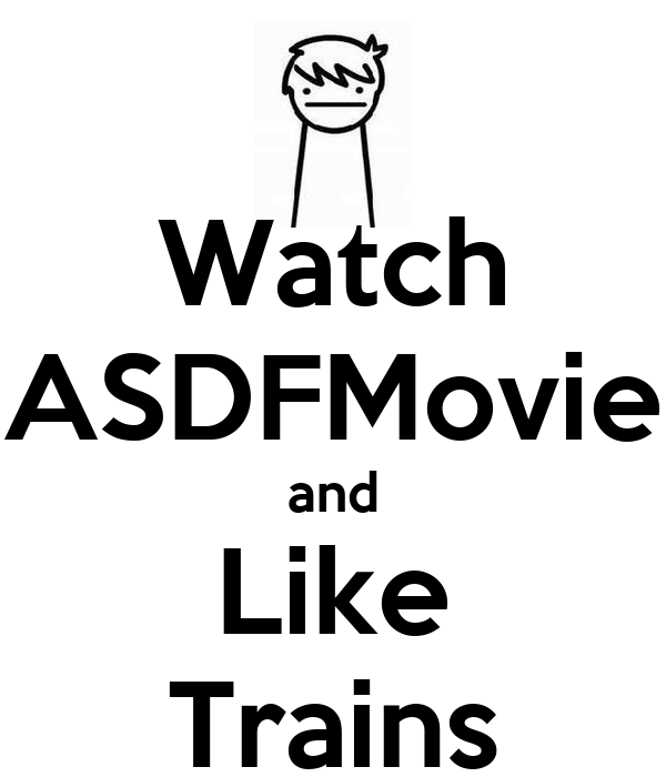 Watch ASDFMovie and Like Trains