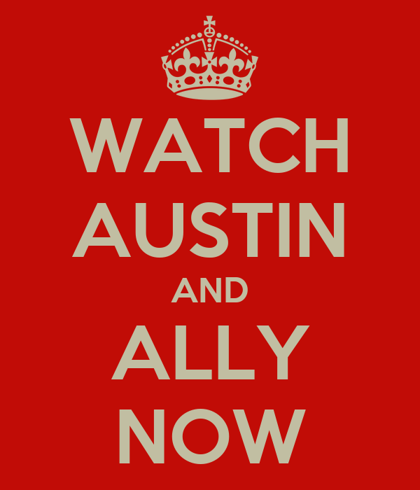 WATCH AUSTIN AND ALLY NOW
