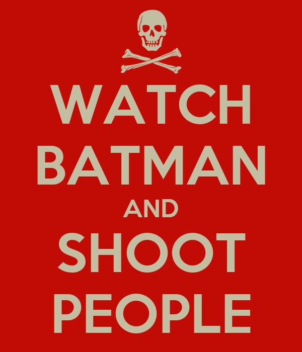 WATCH BATMAN AND SHOOT PEOPLE