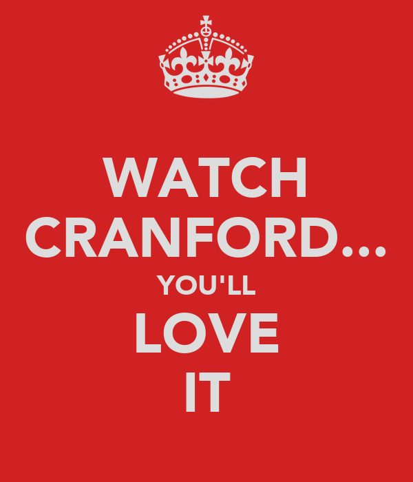 WATCH CRANFORD... YOU'LL LOVE IT