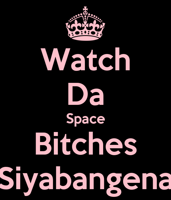 Watch Da Space Bitches Siyabangena