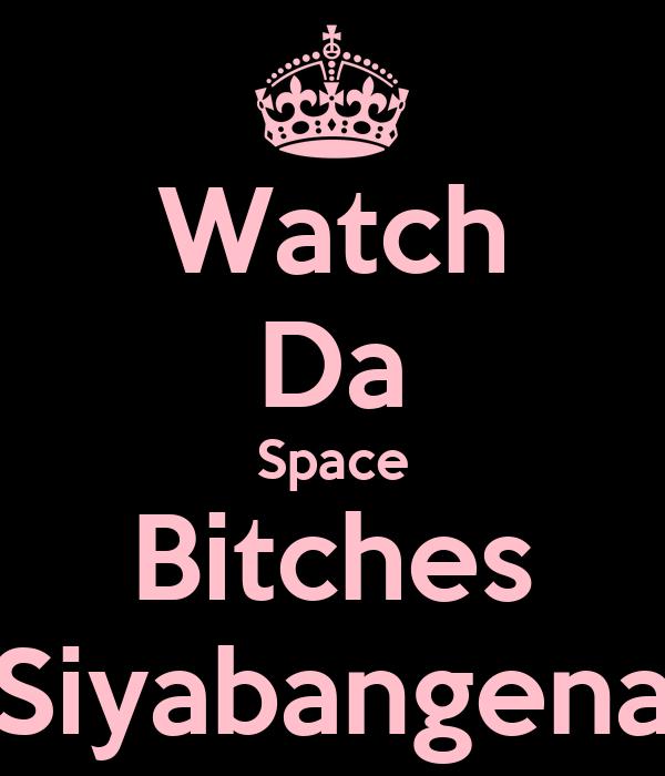 Watch Da Space Bitches Siyabangena