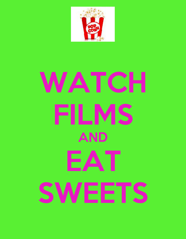 WATCH FILMS AND EAT SWEETS