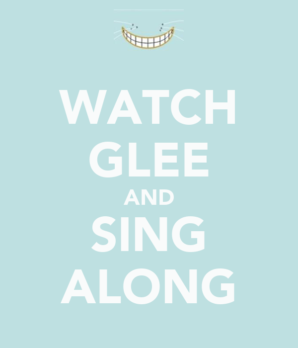 WATCH GLEE AND SING ALONG