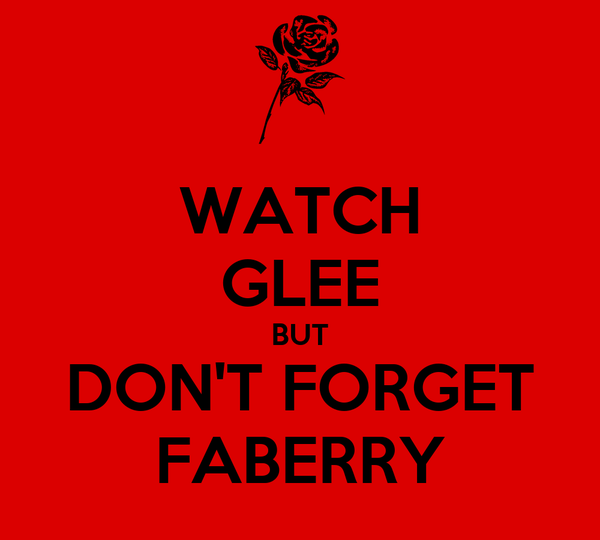WATCH GLEE BUT DON'T FORGET FABERRY