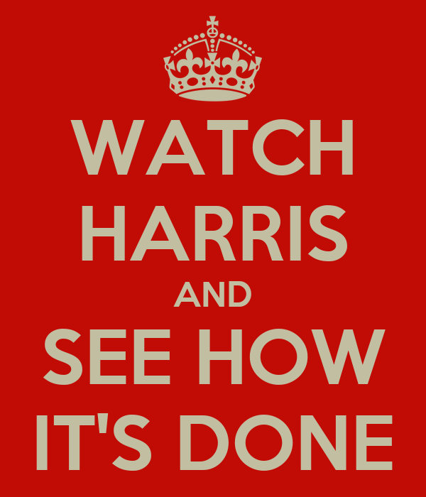 WATCH HARRIS AND SEE HOW IT'S DONE