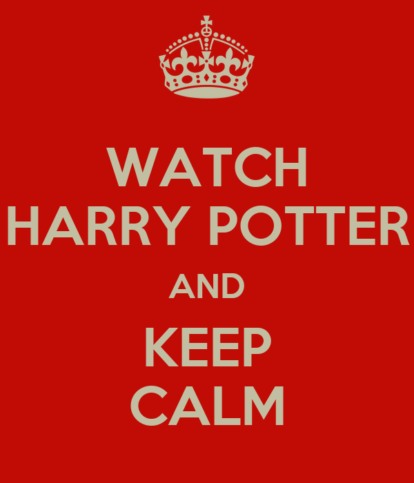 WATCH HARRY POTTER AND KEEP CALM
