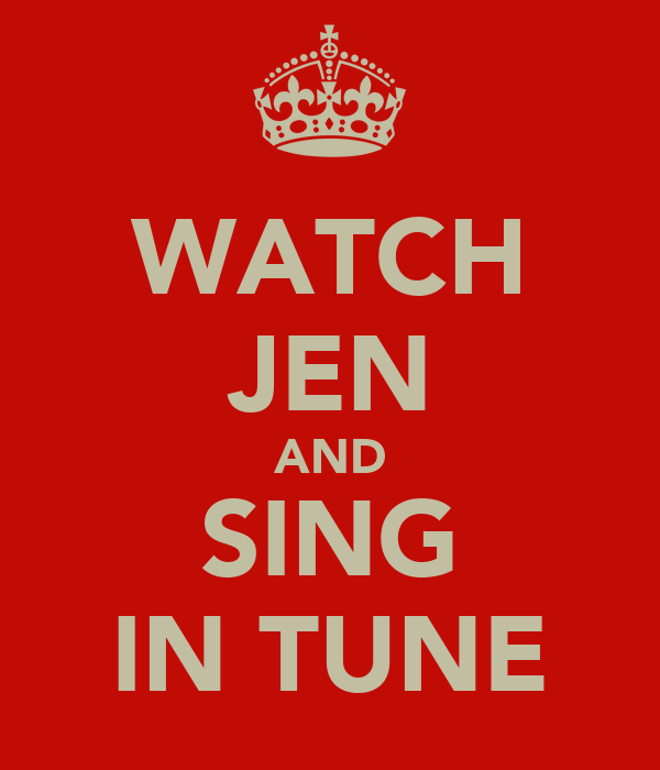 WATCH JEN AND SING IN TUNE
