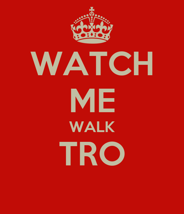 WATCH ME WALK TRO