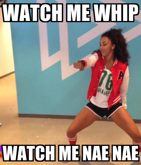 WATCH ME WHIP WATCH ME NAE NAE