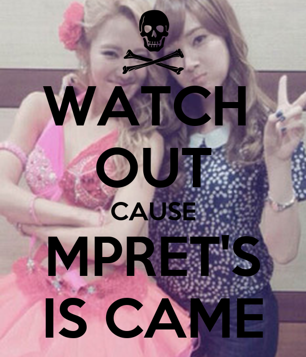 WATCH  OUT CAUSE MPRET'S IS CAME