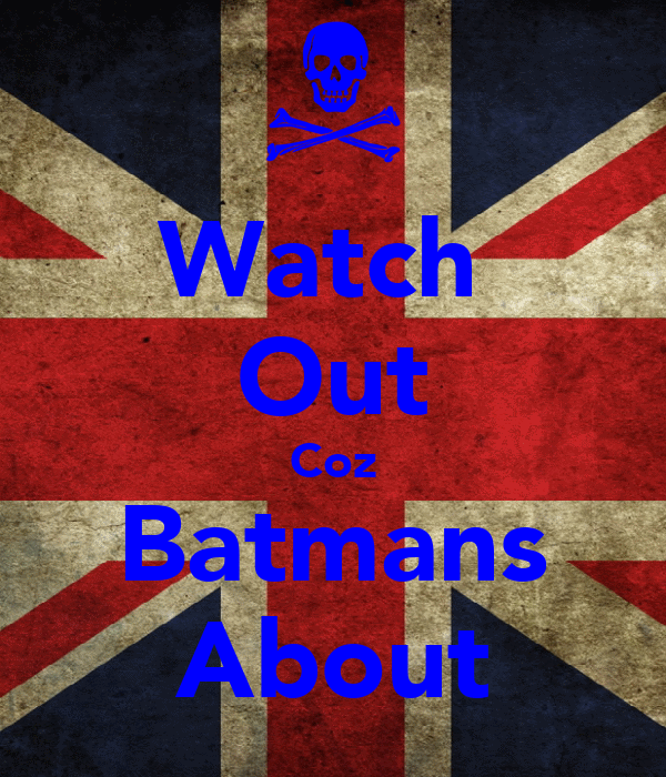 Watch  Out Coz Batmans About