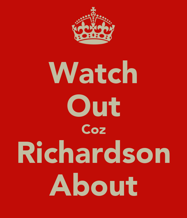 Watch Out Coz Richardson About