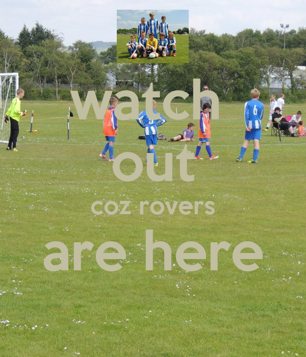 watch  out coz rovers are here