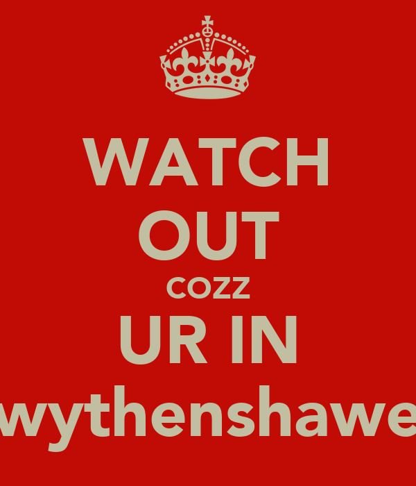WATCH OUT COZZ UR IN wythenshawe
