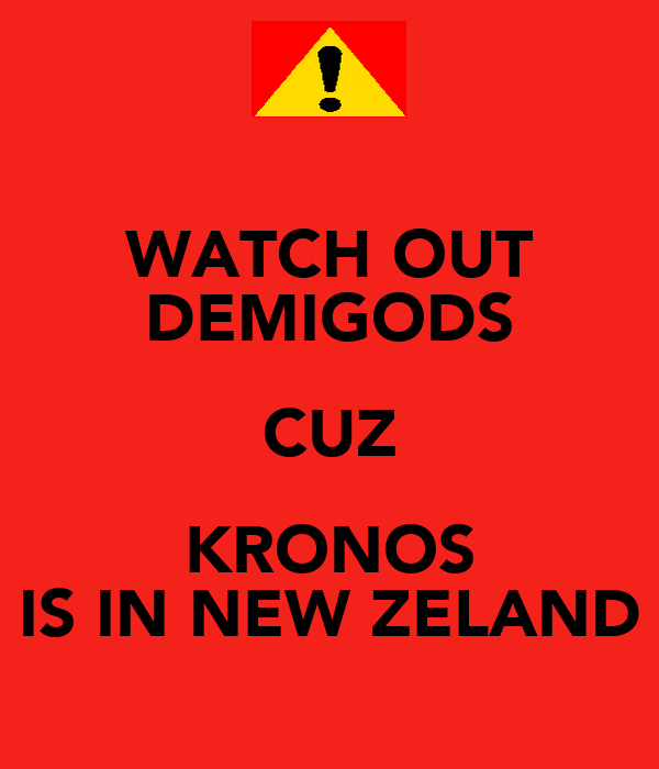 WATCH OUT DEMIGODS CUZ KRONOS IS IN NEW ZELAND